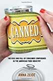 "Anna Zeide, ""Canned: The Rise and Fall of Consumer Confidence in the American Food Industry"" (U California Press, 2018)"
