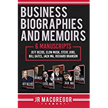 Business Biographies and Memoirs: 6 Manuscripts: Jeff Bezos, Elon Musk, Steve Jobs, Bill Gates, Jack Ma, Richard Branson