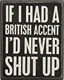 Primitives by Kathy If I Had A British Accent I Would Never Shut up Box Sign