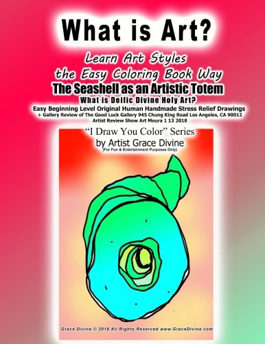 Download What is Art? Learn Art Styles the Easy Coloring Book Way The Seashell as an Artistic Totem What is Deific Divine Holy Art? Easy Beginning Level ... Draw You Color Series by Artist Grace Divine pdf