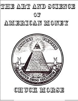 The Art and Science of American Money: How our Money is created and why it matters by [Morse, Chuck]