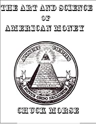 The Art and Science of American Money: How our Money is created and why it matters
