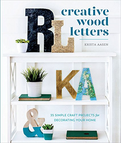 Creative Wood Letters: 35 Simple Craft Projects for Decorating Your Home Creative Letters