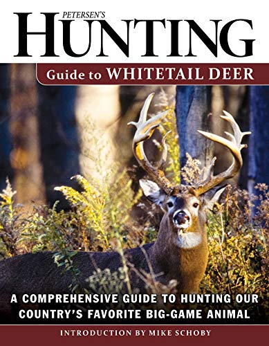 Petersen's Hunting Guide to Whitetail Deer: A Comprehensive Guide to Hunting Our Country's Favorite Big-Game Animal