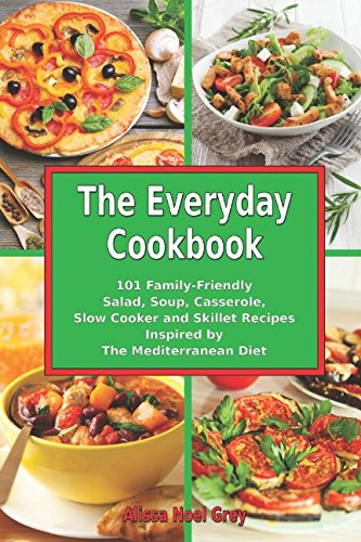 The Everyday Cookbook: 101 Family-Friendly Salad, Soup, Casserole, Slow Cooker and Skillet Recipes Inspired by The Mediterranean Diet: One-pot and Dump Dinner Cookbooks (Fitness) (Mediterranean Casserole)