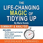 The Life-Changing Magic of Tidying Up by Marie Kondo: The Japanese Art of Decluttering and Organizing: An Action-Steps Summary and Analysis | SpeedReader Summaries