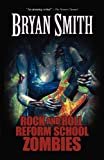 Rock and Roll Reform School Zombies, Bryan Smith, 1936383276