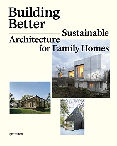 Building Better: Sustainable Architecture for Family Homes by Gestalten