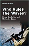 Who Rules the Waves?: Piracy, Overfishing and Mining the Oceans