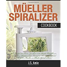 My Mueller Spiral-Ultra Vegetable Spiralizer Cookbook: 101 Recipes to Turn Zucchini into Pasta, Cauliflower into Rice, Potatoes into Lasagna, Beets ... Volume 4 (Vegetable Spiralizer Cookbooks) by J.S. Amie (2015-06-11)