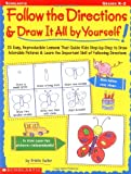 Follow the Directions and Draw It All by Yourself!, Kristin Geller, 0439140072