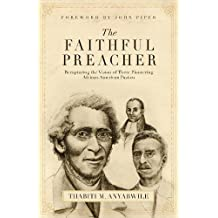 The Faithful Preacher: Recapturing the Vision of Three Pioneering African-American Pastors