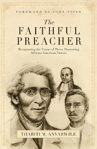 The Faithful Preacher: Recapturing the Vision of Three Pioneering African-American Pastors PDF