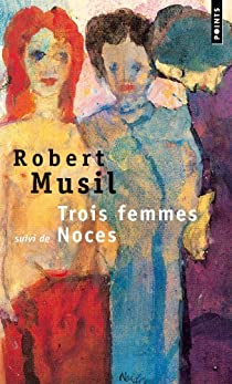 Trois femmes, suivi de 'Noces' par Musil