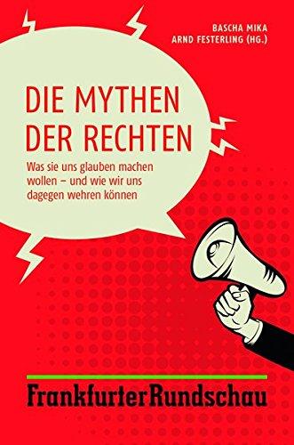 Die Mythen der Rechten: Was sie uns glauben machen wollen - und wie wir uns dagegen wehren können Taschenbuch – 6. Juli 2017 Bascha Mika Societäts-Verlag 3955422631 AfD