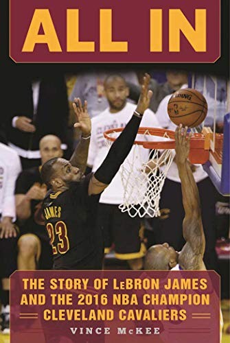(All In: The Story of LeBron James and the 2016 NBA Champion Cleveland Cavaliers)