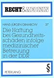 Die Haftung bei Gesundheitsschäden infolge medizinischer Betreuung in der DDR (Recht und Medizin) (German Edition)