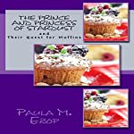 The Prince and Princess of Stardust, and Their Quest for Muffins (Volume 1) | Paula M. Ezop