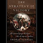 The Strategy of Victory: How General George Washington Won the American Revolution | Thomas Fleming