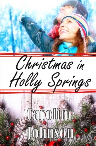 Romance: Christmas in Holly Springs: Clean Contemporary Christmas Romance (Cozy Christian Christmas Romance)