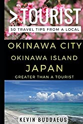 Greater Than a Tourist - Okinawa City Okinawa Island Japan: 50 Travel Tips from a Local