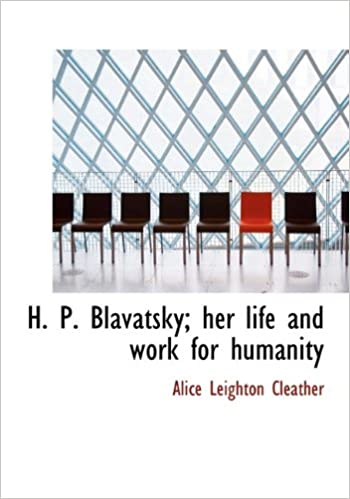 H. P. Blavatsky; her life and work for humanity