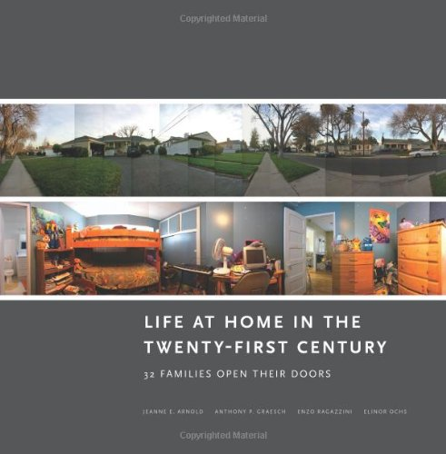 Life at Home in the Twenty-First Century: 32 Families Open Their Doors, by Jeanne E. Arnold, Anthony P. Graesch, Enzo Ragazzini, Elinor Oc