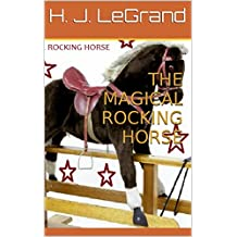 THE MAGICAL ROCKING HORSE (Adventures of the Magical Rocking Horse. Book 1)