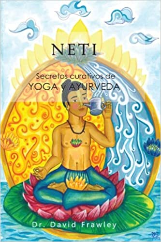 Neti: Secretos curativos de Yoga y Ayurveda (Spanish Edition ...