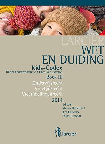 Download Wet & Duiding Kids-Codex Boek III: Onderwijsrecht, Vrijetijdsrecht, Vreemdelingenrecht – Tweede bijgewerkte editie (Kids-codex -Tweede herwerkte editie) (Dutch Edition) Pdf