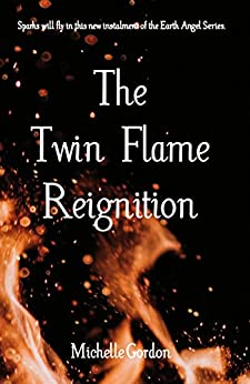 The Twin Flame Reignition (Earth Angel Series Book 9) by [Gordon, Michelle]
