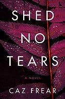 Shed No Tears: A Novel