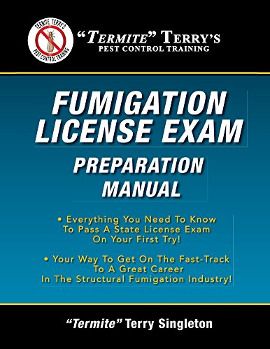 """""""Termite"""" Terry's Fumigation License Exam Preparation Manual: Everything You Need To Know To Pass A State License Exam On Your First Try!"""