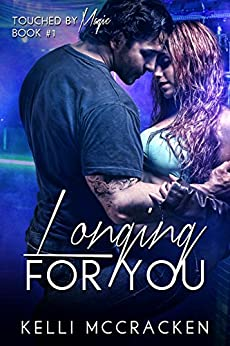 Longing for You: Steamy Second Chance Romance (Touched by Magic Book 1) by [McCracken, Kelli]