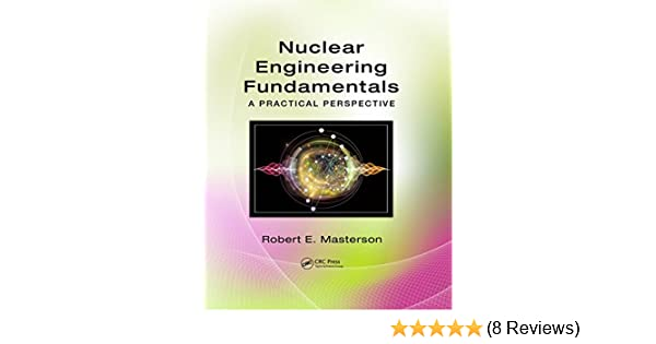 Nuclear engineering fundamentals a practical perspective 1 robert nuclear engineering fundamentals a practical perspective 1 robert e masterson amazon fandeluxe Choice Image