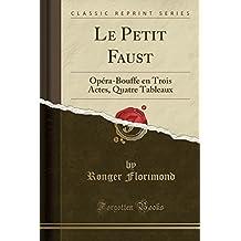 Le Petit Faust: Opéra-Bouffe En Trois Actes, Quatre Tableaux (Classic Reprint)