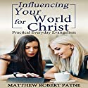 Influencing Your World for Christ: Practical Everyday Evangelism Audiobook by Matthew Robert Payne Narrated by Zachary Taylor