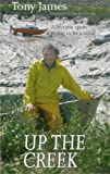 Up the Creek: A Lifetime Spent Trying to Be a Sailor by James, Tony (2006) Paperback
