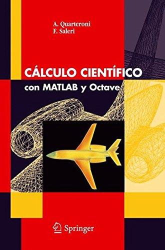 Read Online Cálculo Científico con MATLAB y Octave (Unitext: La Matematica Per il 3+2) (Spanish Edition) pdf