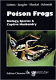 Poison Frogs: Biology, Species & Captive Husbandry