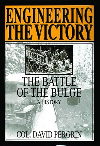 Engineering the Victory: The Battle of the Bulge: A History (Schiffer Military Aviation History (Hardcover))