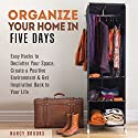 Organize Your Home in Five Days: Easy Hacks to Declutter Your Space, Create a Positive Environment & Get Inspiration Back to Your Life Audiobook by Nancy Brooks Narrated by Renee Brame