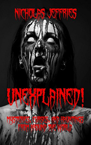 Unexplained!: Mysteries, Curses, and Hauntings From Around the World