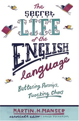 The Secret Life of the English Language: Buttering Parsnips, Twocking Chavs by Phoenix