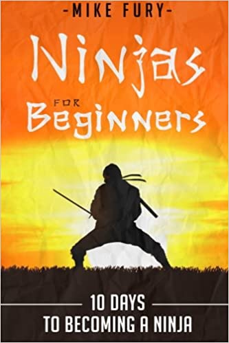 Ninjas For Beginners: 10 Days To Becoming A Ninja How to ...
