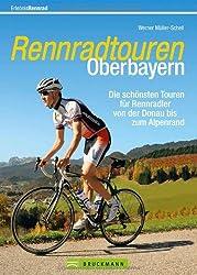 Rennradtouren Oberbayern: 30 ausgewählte Touren über die schönsten verkehrsarmen Straßen zwischen Altmühltal, Werdenfelser Land und Pfaffenwinkel bis ... Rennradler von der Donau bis zum Alpenrand