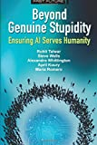 Beyond Genuine Stupidity: Ensuring AI Serves Humanity: Volume 1 (Fast Future)