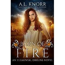 Born of Fire: An Elemental Origins Novel (The Elemental Origins Series Book 2)