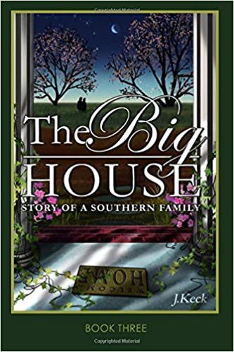 The Big House Story Of A Southern Family Book 3 J Keck