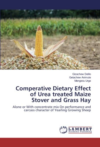 Comperative Dietary Effect of Urea treated Maize Stover and Grass Hay: Alone or With concentrate mix On performance and carcass character of Yearling Growing Sheep